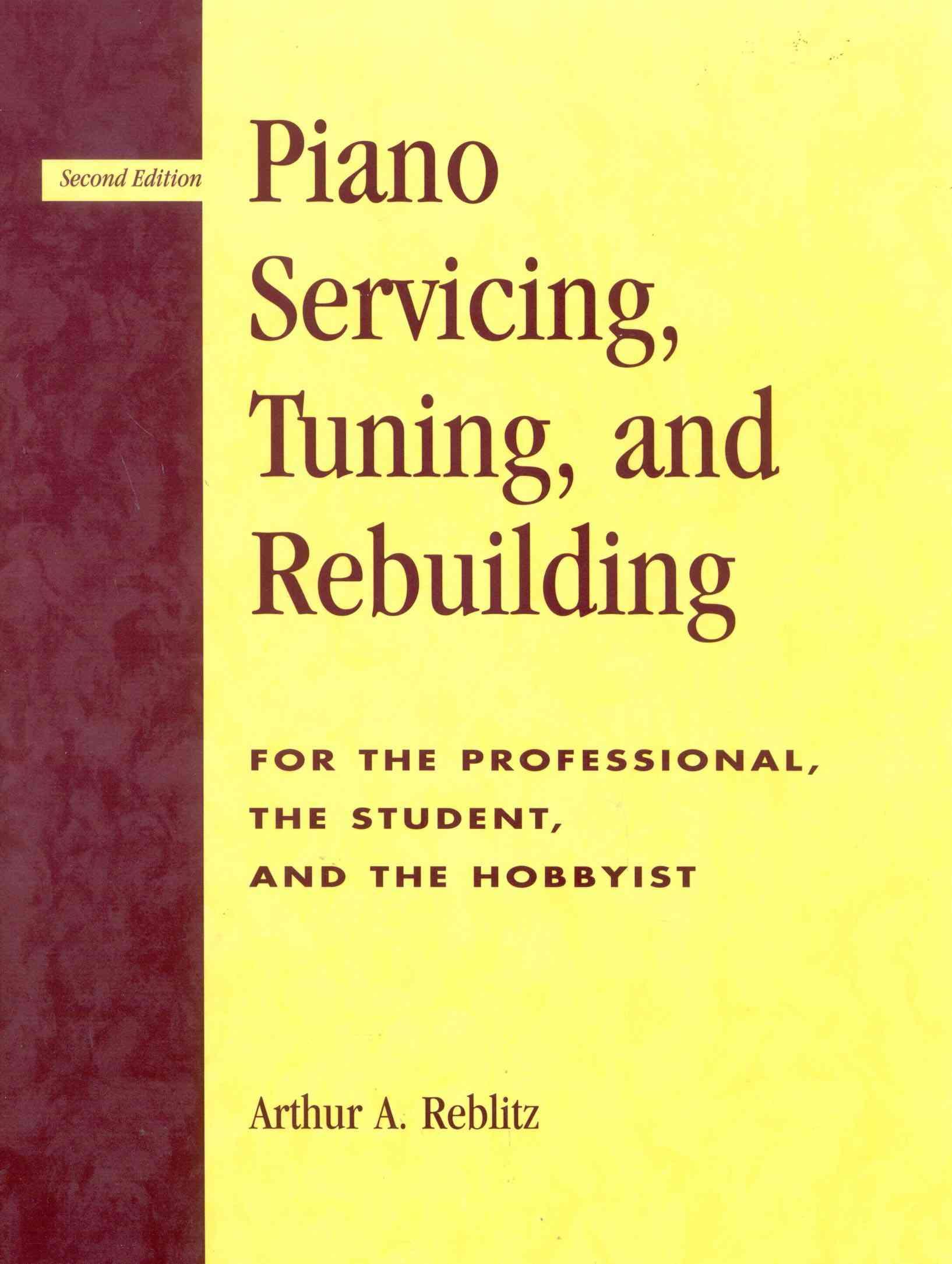 Piano Servicing, Tuning and Rebuilding By Reblitz, Arthur A.